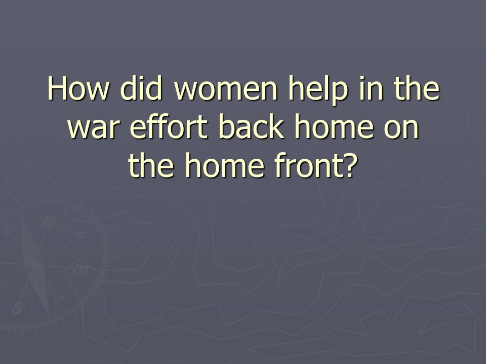 How did women help in the war effort back home on the home front