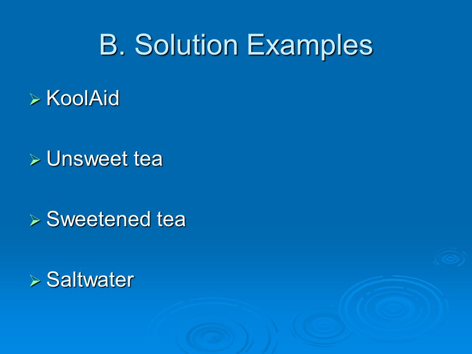 B. Solutions Solution is a homogeneous mixture Solution is a homogeneous mixture Made up of solute and solvent Made up of solute and solvent Solute =