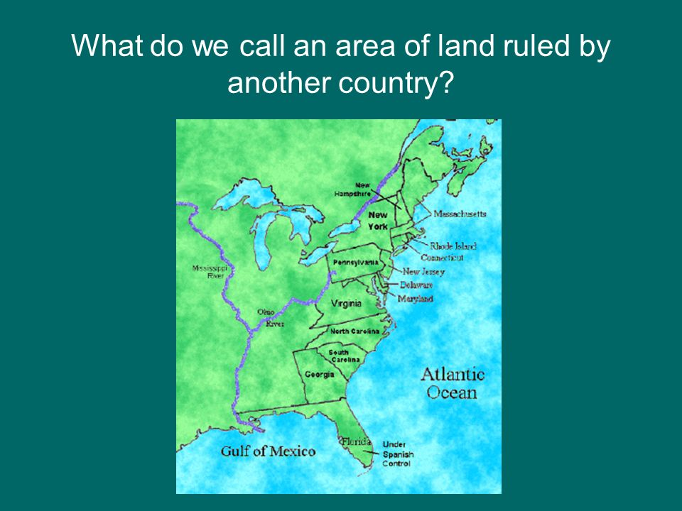 What do we call an area of land ruled by another country