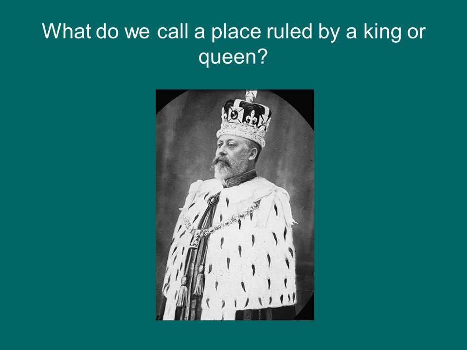 What do we call a place ruled by a king or queen