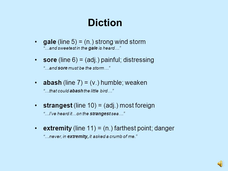 gale (line 5) = (n.) strong wind storm …and sweetest in the gale is heard… sore (line 6) = (adj.) painful; distressing …and sore must be the storm… ab