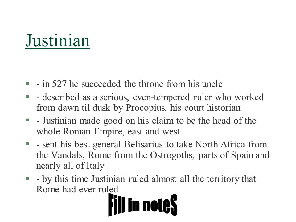 Justinian §- in 527 he succeeded the throne from his uncle §- described as a serious, even-tempered ruler who worked from dawn til dusk by Procopius,
