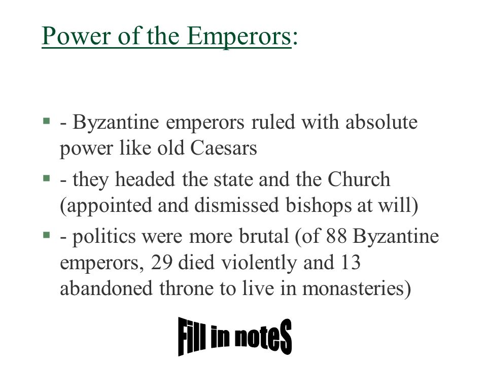 Power of the Emperors: §- Byzantine emperors ruled with absolute power like old Caesars §- they headed the state and the Church (appointed and dismiss