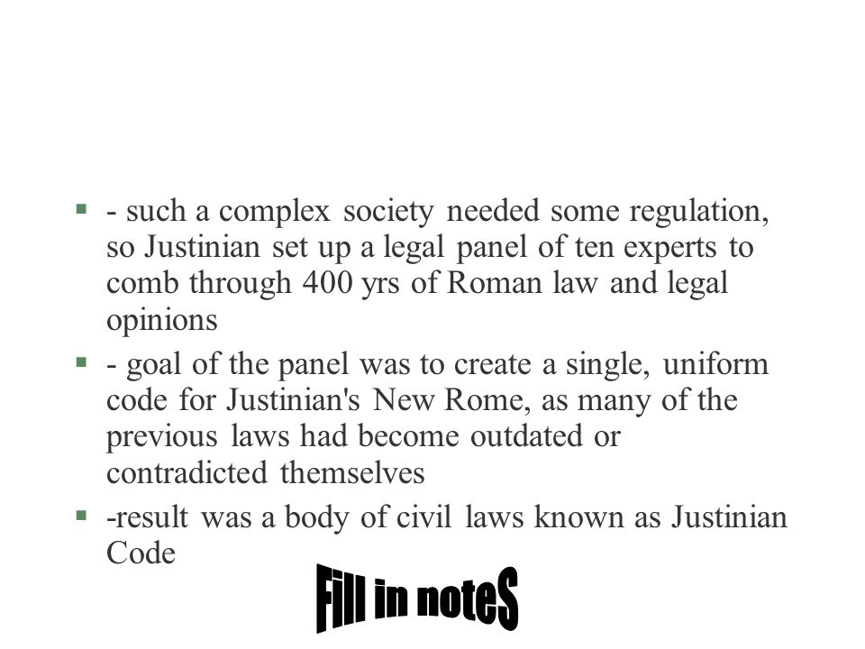 §- such a complex society needed some regulation, so Justinian set up a legal panel of ten experts to comb through 400 yrs of Roman law and legal opin