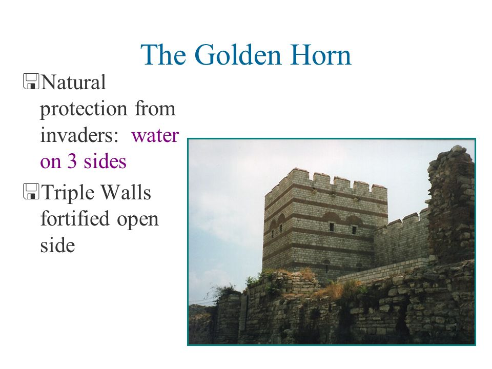 The Golden Horn <Natural protection from invaders: water on 3 sides <Triple Walls fortified open side