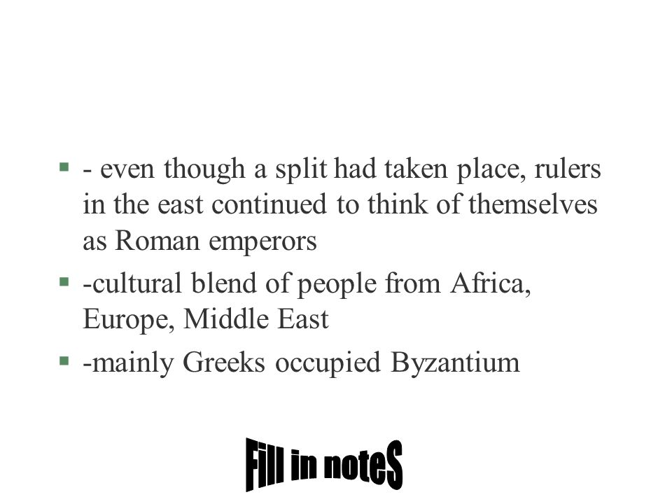 §- even though a split had taken place, rulers in the east continued to think of themselves as Roman emperors §-cultural blend of people from Africa,