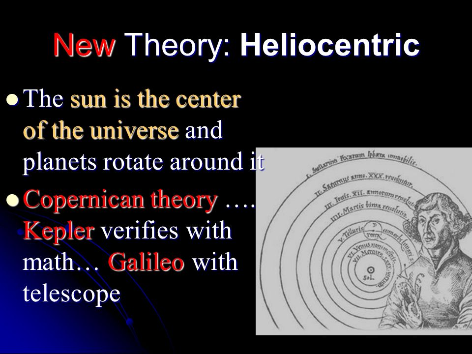 Astronomy before Revolution: Geocentric Theory Earth is the center of the universe. Earth is the center of the universe. Planets and sun rotate around
