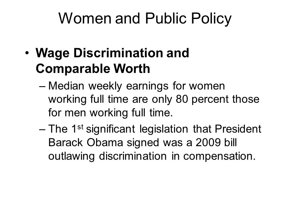 Women and Public Policy Wage Discrimination and Comparable Worth –Median weekly earnings for women working full time are only 80 percent those for men
