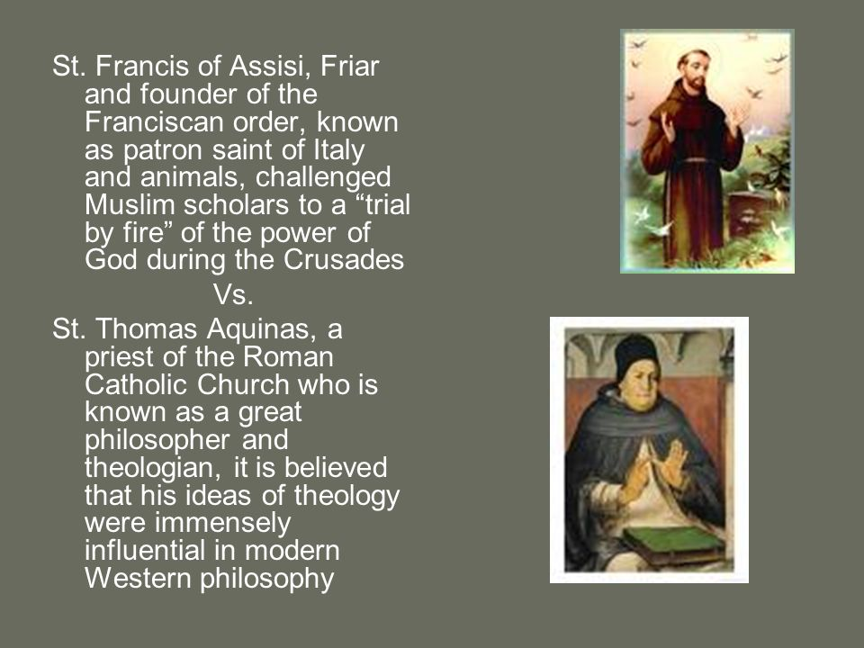 St. Francis of Assisi, Friar and founder of the Franciscan order, known as patron saint of Italy and animals, challenged Muslim scholars to a trial by