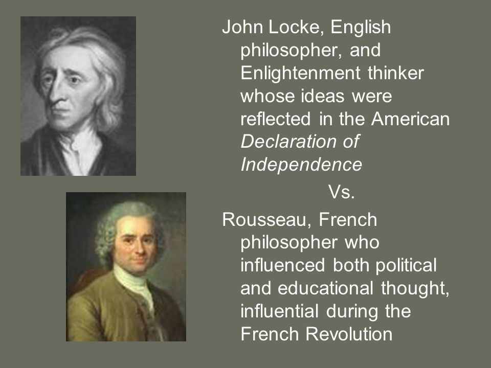 John Locke, English philosopher, and Enlightenment thinker whose ideas were reflected in the American Declaration of Independence Vs. Rousseau, French