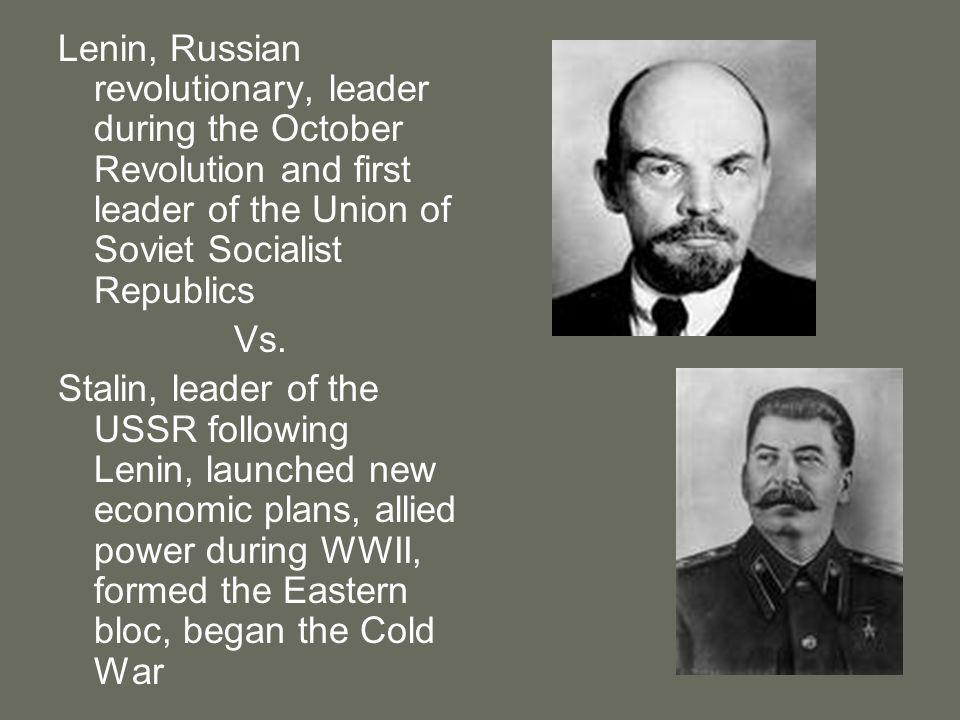 Lenin, Russian revolutionary, leader during the October Revolution and first leader of the Union of Soviet Socialist Republics Vs. Stalin, leader of t