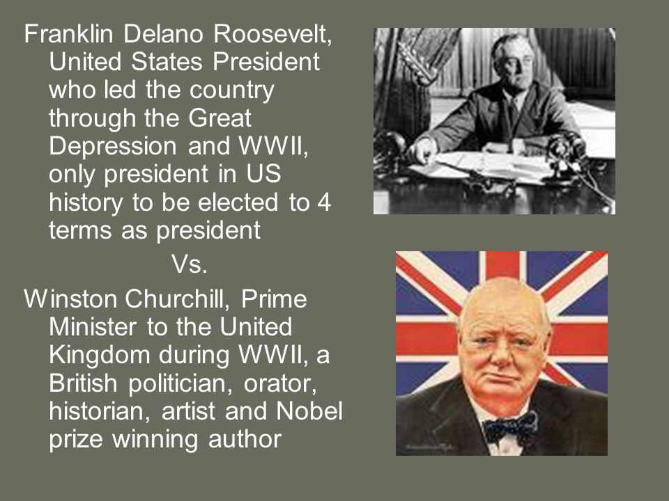 Franklin Delano Roosevelt, United States President who led the country through the Great Depression and WWII, only president in US history to be elect