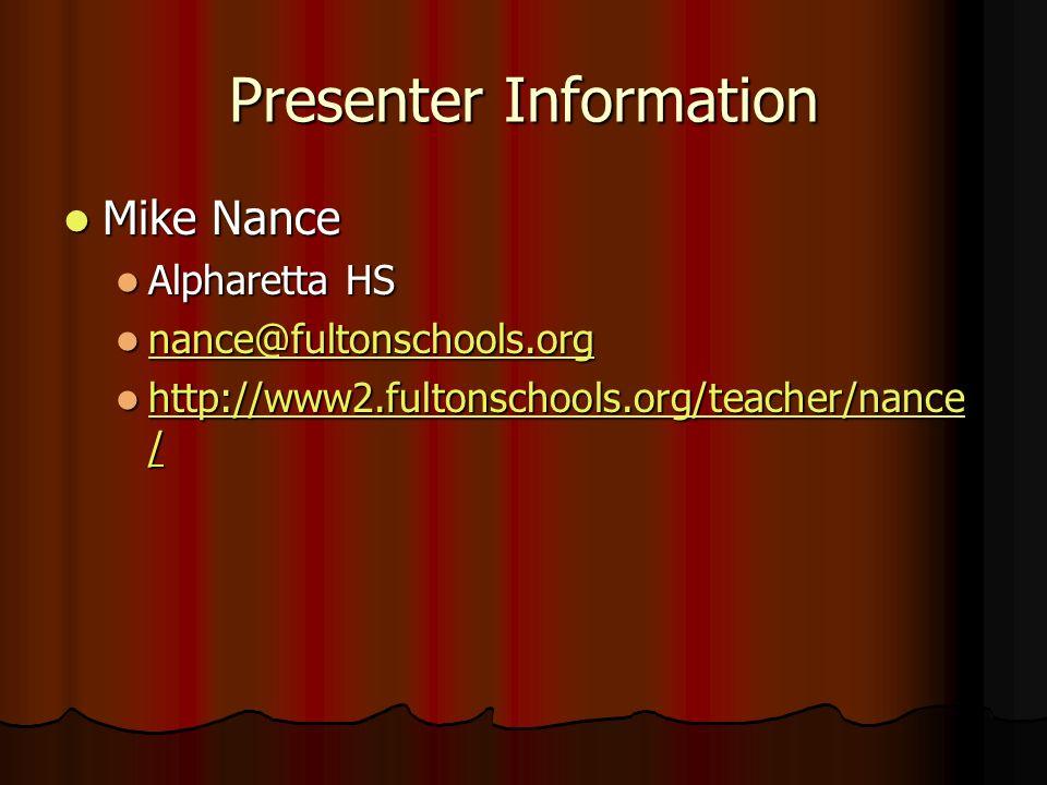 Presenter Information Mike Nance Mike Nance Alpharetta HS Alpharetta HS nance@fultonschools.org nance@fultonschools.org nance@fultonschools.org http://www2.fultonschools.org/teacher/nance / http://www2.fultonschools.org/teacher/nance / http://www2.fultonschools.org/teacher/nance / http://www2.fultonschools.org/teacher/nance /