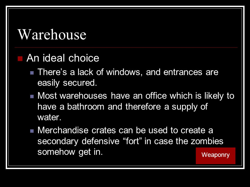 Warehouse An ideal choice Theres a lack of windows, and entrances are easily secured.
