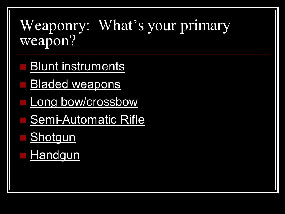 Weaponry: Whats your primary weapon.