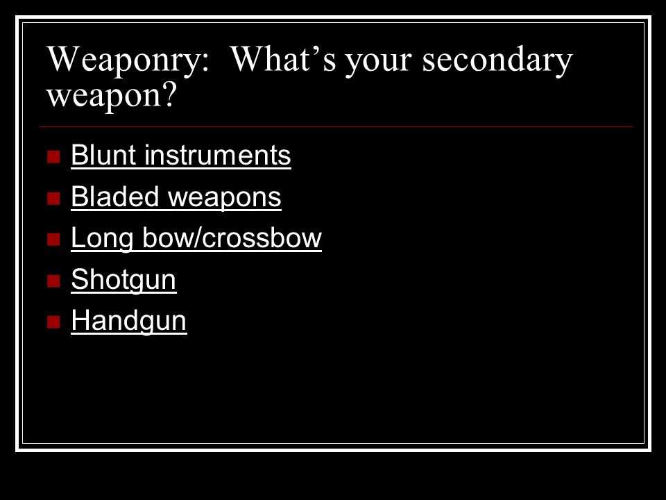 Weaponry: Whats your secondary weapon.