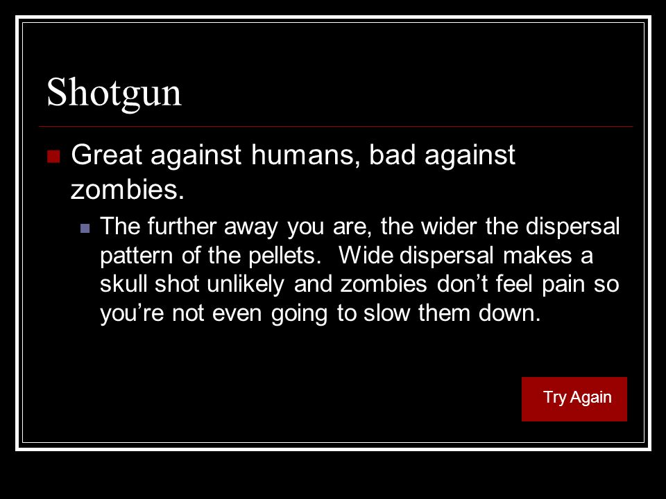 Shotgun Great against humans, bad against zombies.