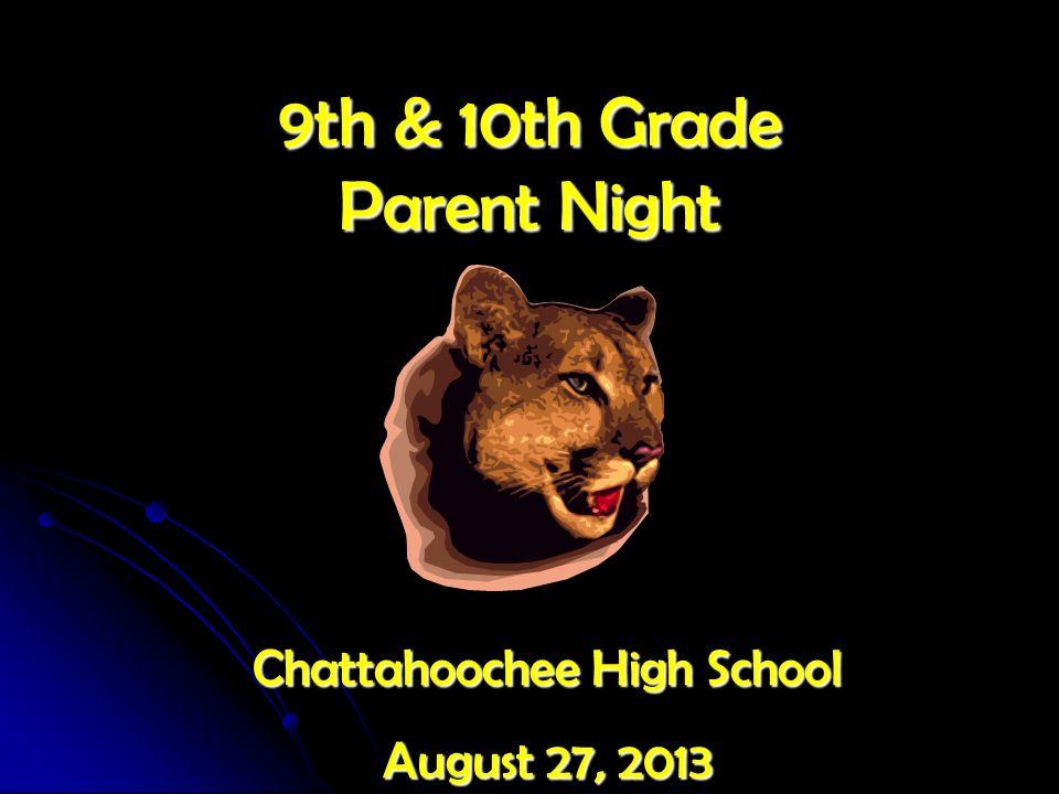 9th & 10th Grade Parent Night Chattahoochee High School August 27, 2013