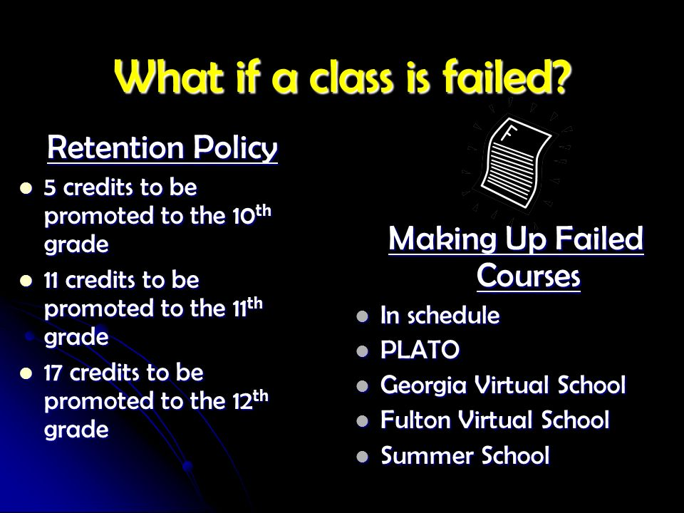 What if a class is failed? Retention Policy 5 credits to be promoted to the 10 th grade 5 credits to be promoted to the 10 th grade 11 credits to be p