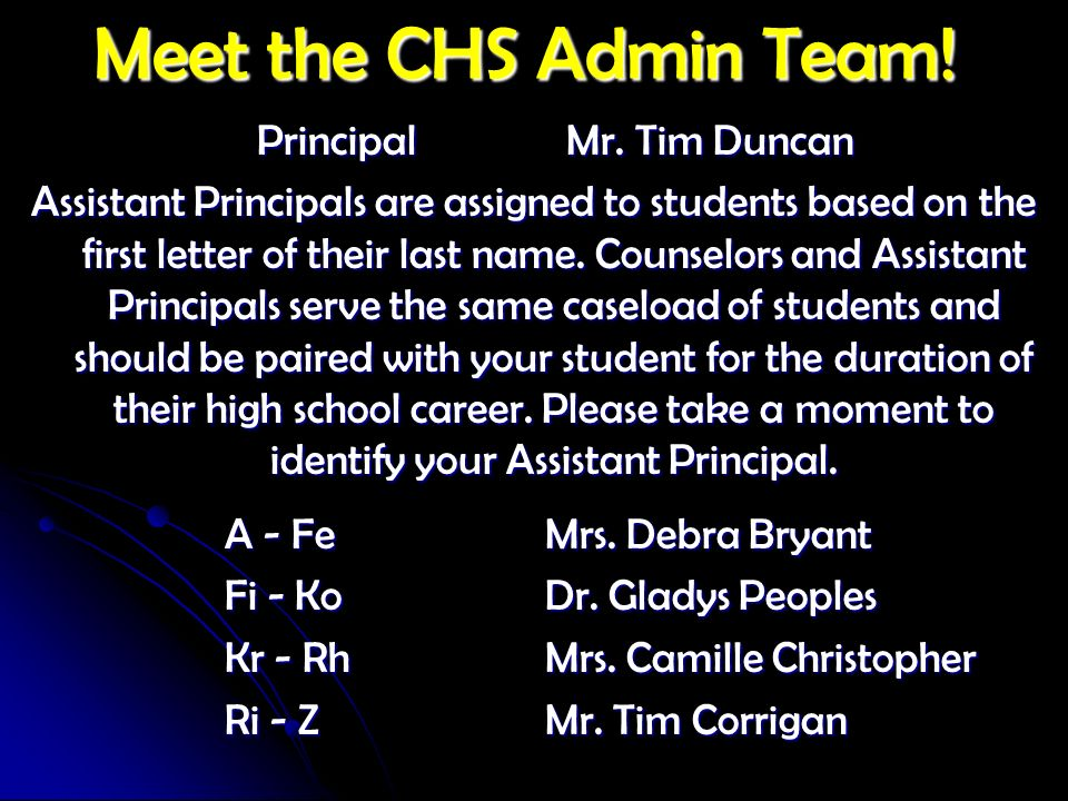 Meet the CHS Admin Team! Principal Mr. Tim Duncan Principal Mr. Tim Duncan Assistant Principals are assigned to students based on the first letter of