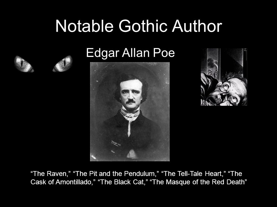 Notable Gothic Author Edgar Allan Poe The Raven, The Pit and the Pendulum, The Tell-Tale Heart, The Cask of Amontillado, The Black Cat, The Masque of