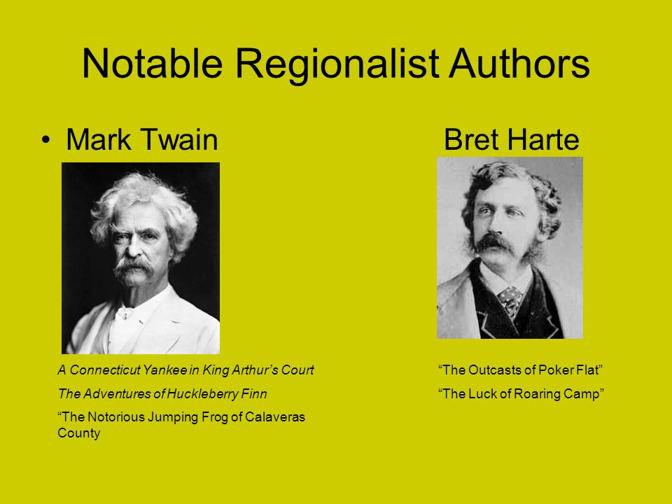 Notable Regionalist Authors Mark TwainBret Harte A Connecticut Yankee in King Arthurs Court The Adventures of Huckleberry Finn The Notorious Jumping F