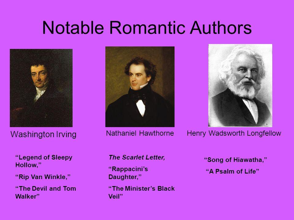 Notable Romantic Authors Washington Irving Henry Wadsworth LongfellowNathaniel Hawthorne Legend of Sleepy Hollow, Rip Van Winkle, The Devil and Tom Wa