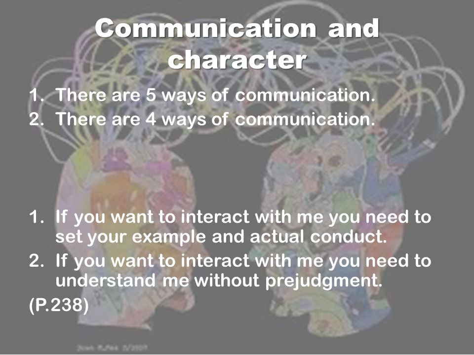 Communication and character 1.There are 5 ways of communication. 2.There are 4 ways of communication. 1.If you want to interact with me you need to se