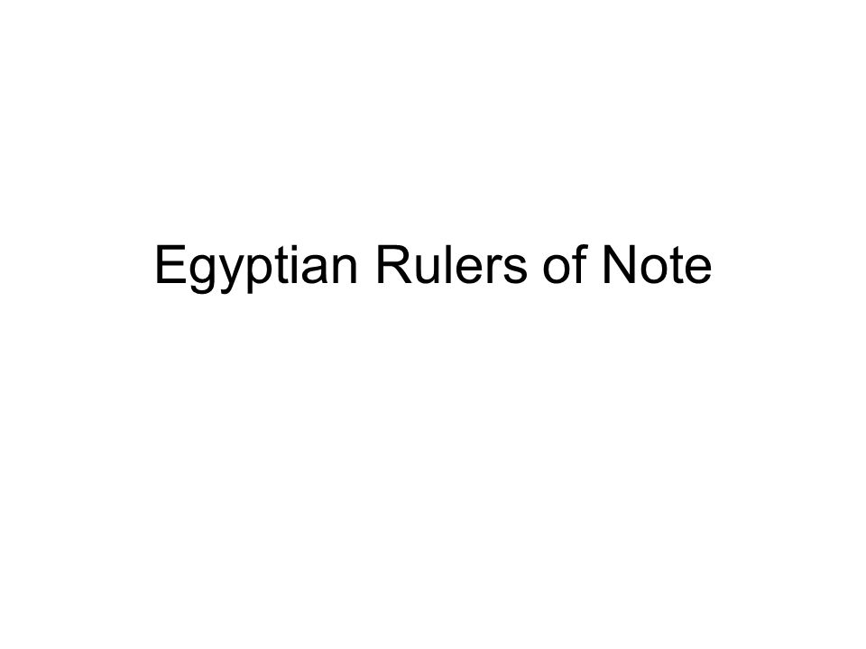 Egyptian Rulers of Note