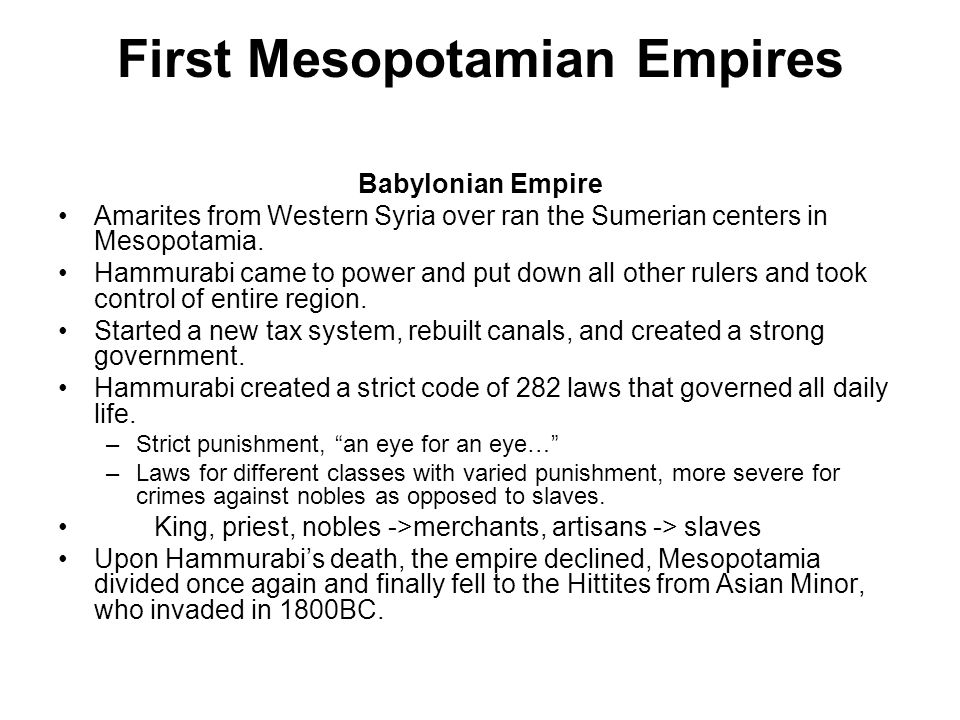 First Mesopotamian Empires Babylonian Empire Amarites from Western Syria over ran the Sumerian centers in Mesopotamia. Hammurabi came to power and put