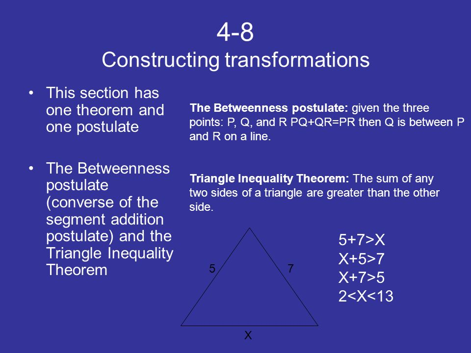 4-8 Constructing transformations This section has one theorem and one postulate The Betweenness postulate (converse of the segment addition postulate)