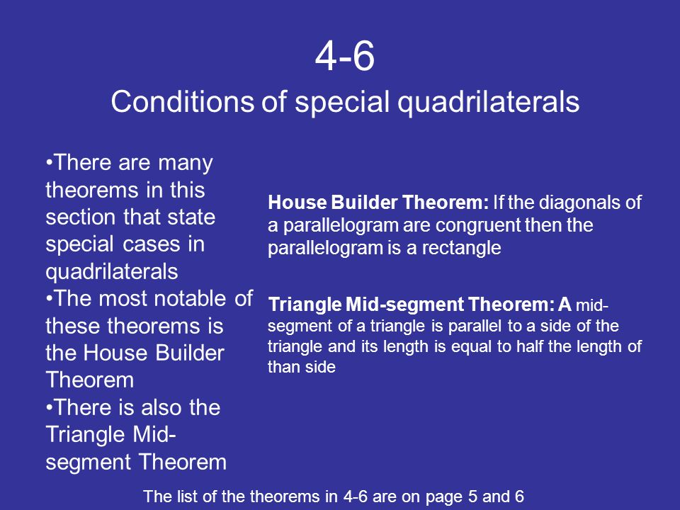 4-6 Conditions of special quadrilaterals There are many theorems in this section that state special cases in quadrilaterals The most notable of these