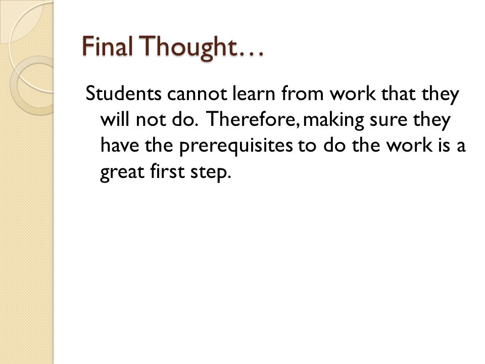 Final Thought… Students cannot learn from work that they will not do.