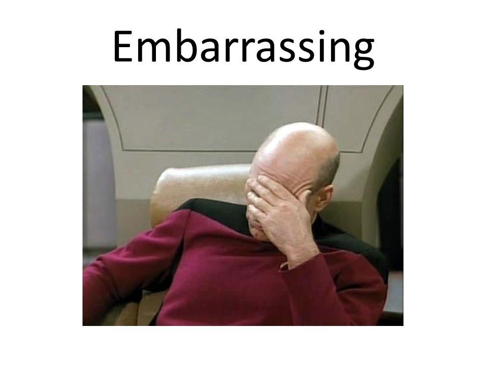 Embarrassing