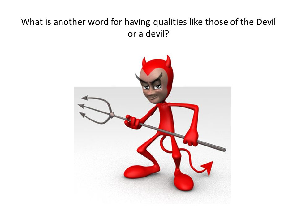 What is another word for having qualities like those of the Devil or a devil?
