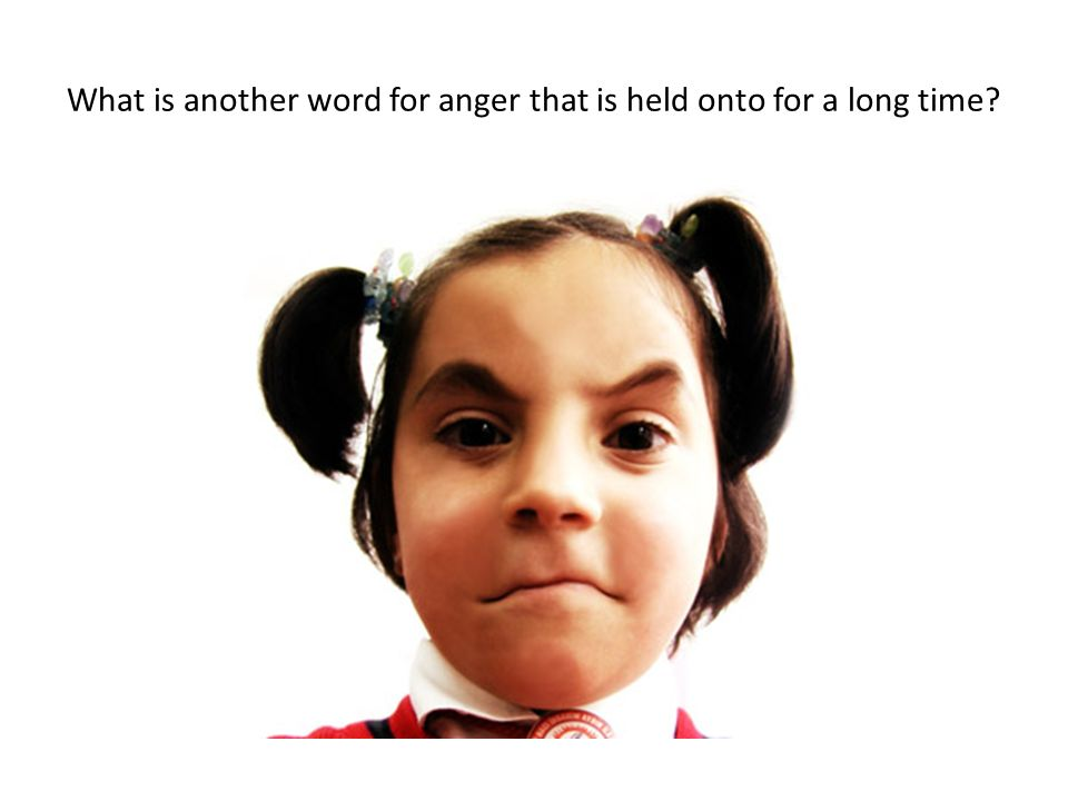 What is another word for anger that is held onto for a long time?