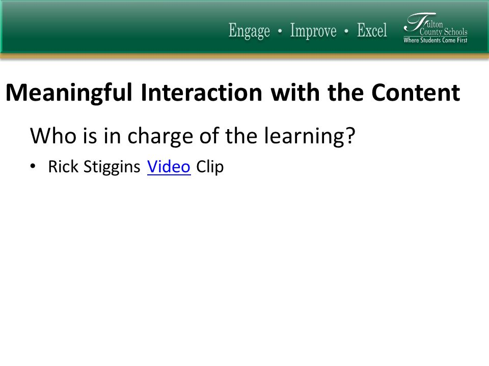 Meaningful Interaction with the Content Who is in charge of the learning.