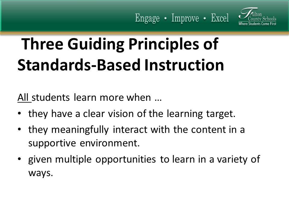Three Guiding Principles of Standards-Based Instruction All students learn more when … they have a clear vision of the learning target.