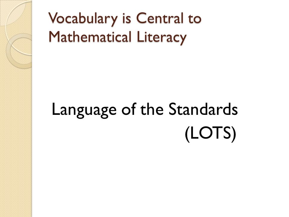 Vocabulary is Central to Mathematical Literacy Language of the Standards (LOTS)