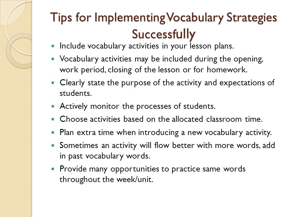 Tips for Implementing Vocabulary Strategies Successf ully Include vocabulary activities in your lesson plans. Vocabulary activities may be included du