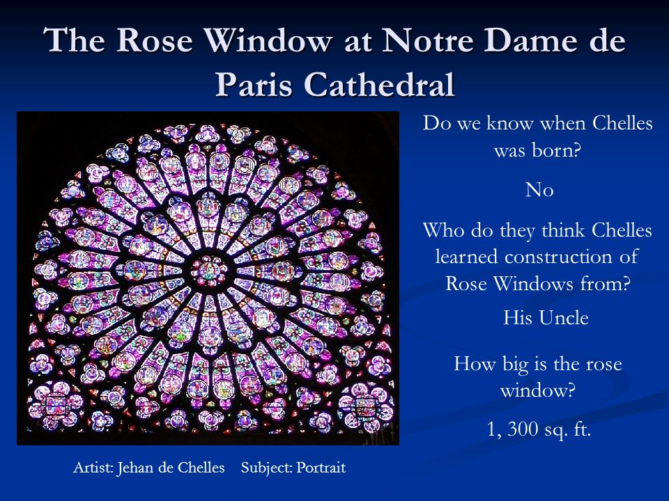 The Rose Window at Notre Dame de Paris Cathedral Do we know when Chelles was born? Who do they think Chelles learned construction of Rose Windows from