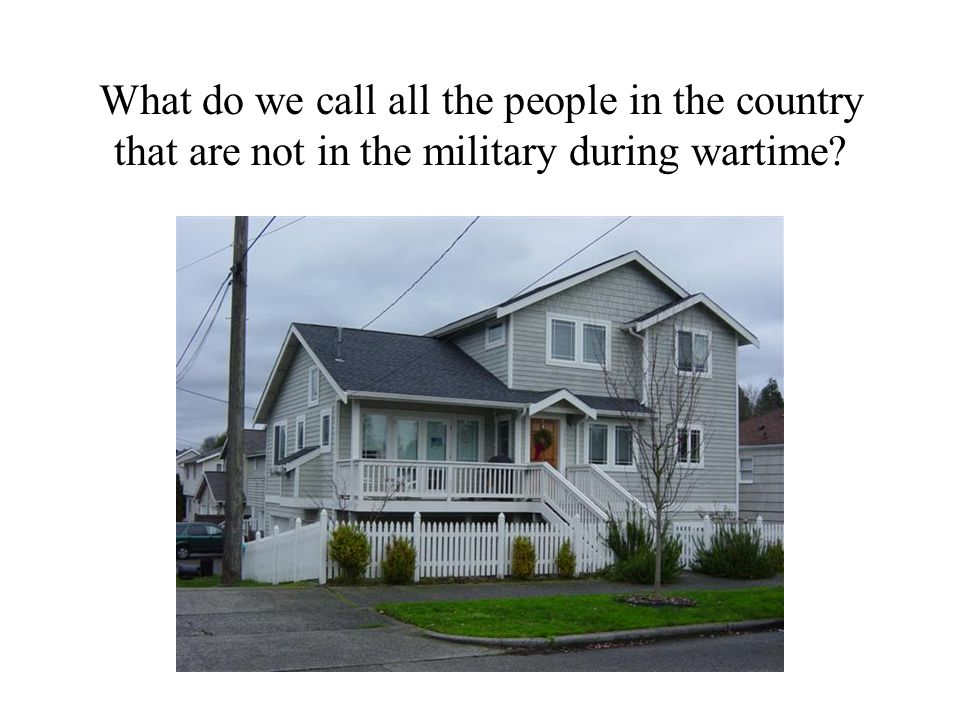 What do we call all the people in the country that are not in the military during wartime?