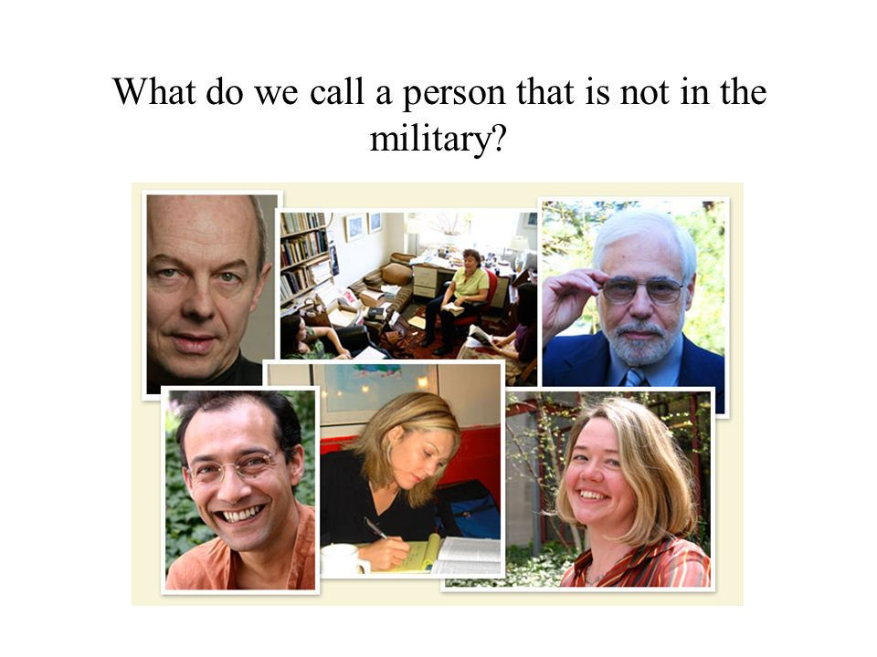 What do we call a person that is not in the military?