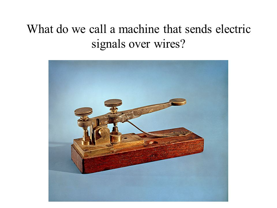 What do we call a machine that sends electric signals over wires?