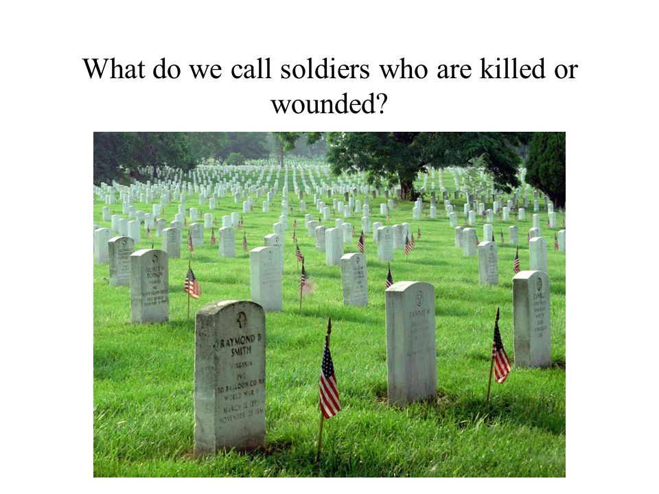 What do we call soldiers who are killed or wounded?