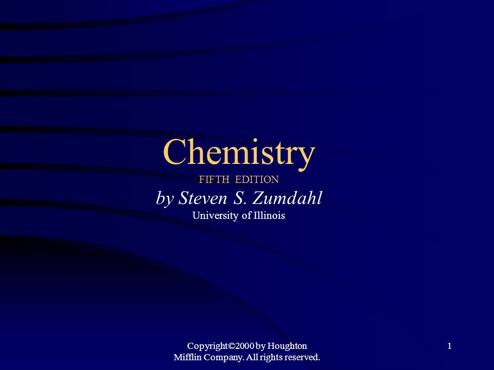 Copyright©2000 by Houghton Mifflin Company. All rights reserved. 1 Chemistry FIFTH EDITION by Steven S. Zumdahl University of Illinois