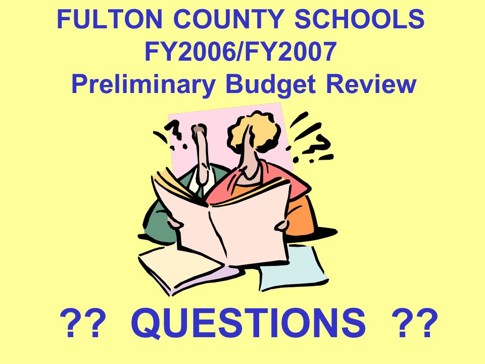 FULTON COUNTY SCHOOLS FY2006/FY2007 Preliminary Budget Review QUESTIONS