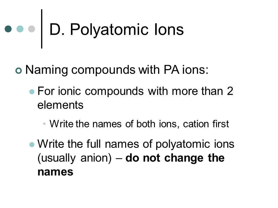Naming compounds with PA ions: For ionic compounds with more than 2 elements Write the names of both ions, cation first Write the full names of polyat