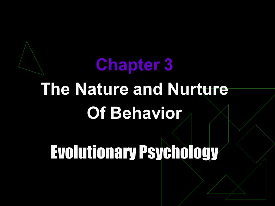 Chapter 3 The Nature and Nurture Of Behavior Evolutionary Psychology
