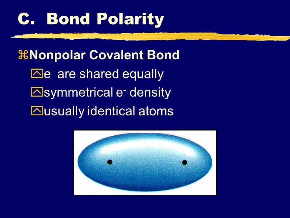 zNonpolar Covalent Bond ye - are shared equally ysymmetrical e - density yusually identical atoms C. Bond Polarity
